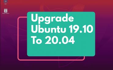 How To Upgrade Ubuntu 19.10 To 20.04